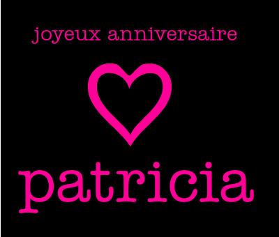 """BON ANNIVERSAIRE a toutes les """"PATRICIA"""""""